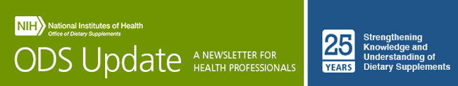 ODS Update A Newsletter for Health Professionals; 25 years Strengthening Knowledge and Understanding of Dietary Supplements