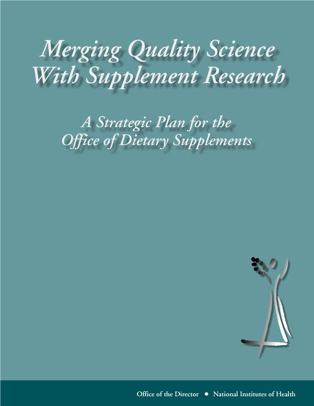 Merging Quality Science With Supplement Research: A Strategic Plan for the Office of Dietary Supplements, 1998-2003